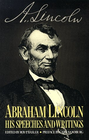 Abraham Lincoln, His Speeches and Writings by Abraham Lincoln