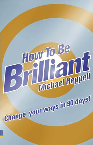 How To Be Brilliant: Change Your Ways In 90 Days!