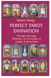 Perfect Tarot Divination - Through Astrology, Kabbalah, and Principles of Jungian Interpretation