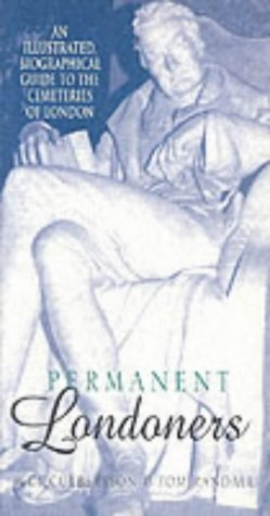 Permanent Londoners: An Illustrated Biographical Guide to the Cemeteries of London