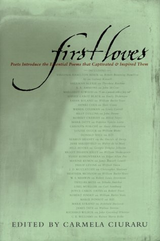 First Loves: Poets Introduce the Essential Poems That Captivated and Inspired Them