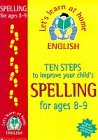 Ten Steps to Improve Your Child's Spelling for Ages 8-9 (Lets Learn at Home: English)