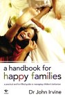 A Handbook For Happy Families: A Practical And Fun Filled Guide To Managing Children's Behavior