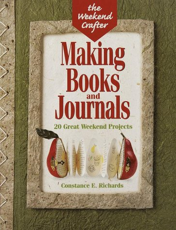 The Weekend Crafter®: Making Books And Journals: 20 Great Weekend Projects
