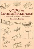 ABC OF LEATHER BOOKBINDING: A MANUAL FOR TRADITIONAL CRAFTSMANSHIP.
