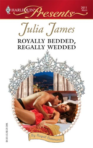 Royally Bedded, Regally Wedded (By Royal Command, #6)