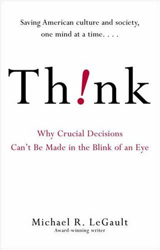 Think!:  Why Crucial Decisions Can't Be Made In The Blink Of An Eye