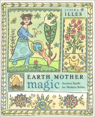 Earth Mother Magic: Ancient Spells for Modern Belles