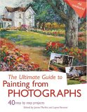 The Ultimate Guide To Painting From Photographs: 40 Step By Step Projects