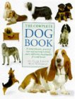 The Complete Dog Book: A Comprehensive, Practical Care And Training Manual And A Definitive Encyclopedia Of World Breeds