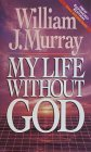 My Life Without God by William J. Murray