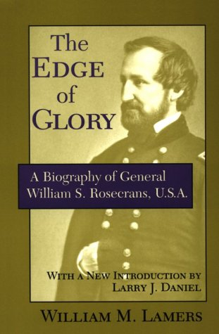 The Edge of Glory: A Biography of General William S. Rosecrans, U.S.A.