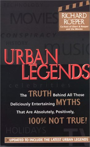 Urban Legends: The Truth Behind All Those Deliciously Entertaining Myths That Absolutely, Positively, 100% Not True!