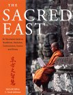 The Sacred East: An Illustrated to Buddhism, Hinduism, Confucianism, Taoism, and Shinto