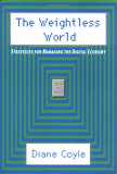 The Weightless World: Strategies For Managing The Digital Economy