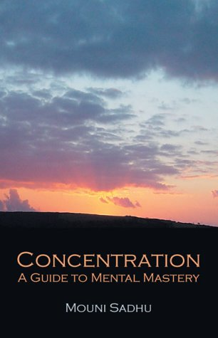 Concentration: A Guide to Mental Mastery