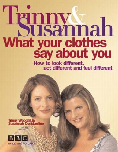 What Your Clothes Say About You by Trinny Woodall