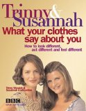 What Your Clothes Say About You: how to look different, act different and feel different