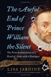 The Awful End of Prince William the Silent: The First Assassination of a Head of State with a Handgun