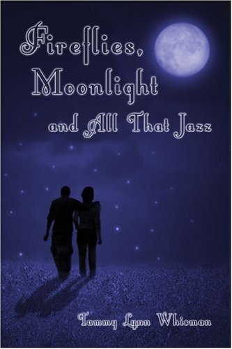 Fireflies, Moonlight and All That Jazz by Tammy Lynn Whisman