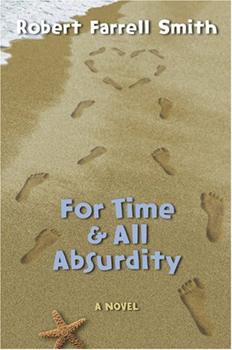 For Time & All Absurdity by Robert Farrell Smith