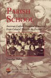 Parish School: American Catholic Parochial Education From Colonial Times to the Present