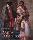 Casta Painting: Images of Race in Eighteenth-Century Mexico