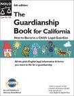 The Guardianship Book For California: How To Become A Child's Guardian (Guardianship Book California Edition)