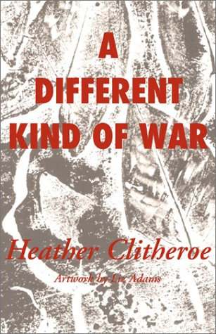 A Different Kind of War by Heather Clitheroe