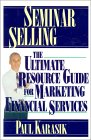 Seminar Selling: The Ultimate Resource Guide For Marketing Financial Services
