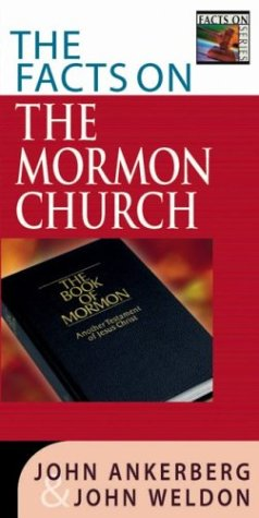 The Facts on the Mormon Church by John Ankerberg