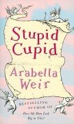 Stupid Cupid by Arabella Weir