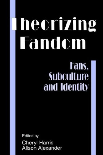 Theorizing Fandom: Fans, Subculture And Identity (The Hampton Press Communication Series)