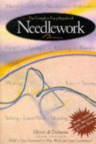 The Complete Encyclopedia of Needlework by Therese De Dillmont