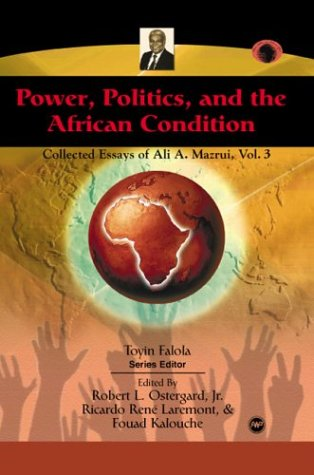 Power, Politics, and the African Condition, Volume 3: Collected Essays