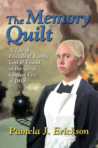 The Memory Quilt: A Tale Of Friends And Family Lost And Found In The Great Cloquet Fire Of 1918