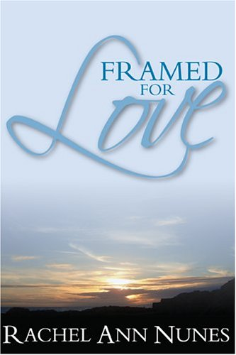 Framed for Love by Rachel Ann Nunes