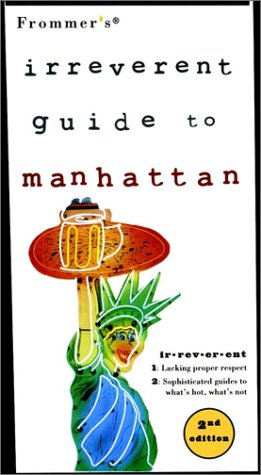 Frommer's Irreverent Guide to Manhattan by Frommer's