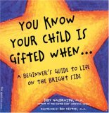 You Know Your Child Is Gifted When...: A Beginner's Guide to Life on the Bright Side