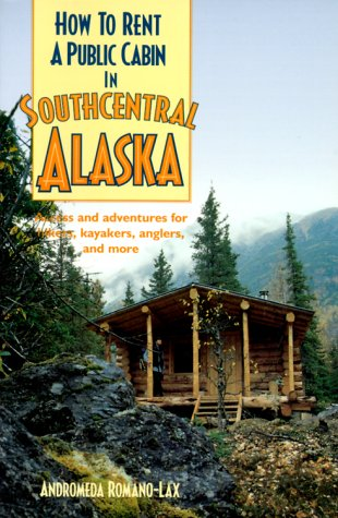 How To Rent A Public Cabin In Southcentral Alaska: Access And Adventures For Hikers, Kayakers, Anglers, And More