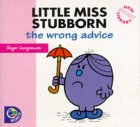 Little Miss Stubborn: The Wrong Advice