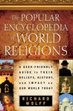 The Popular Encyclopedia Of World Religions: A User Friendly Guide To Their Beliefs, History, And Impact On Our World Today