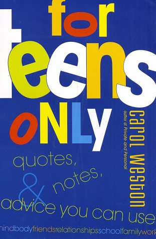 For Teens Only: Quotes, Notes & Advice You Can Use
