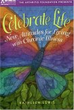 Celebrate Life: New Attitudes for Living with Chronic Illness