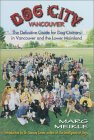 Dog City: Vancouver: The Definitive Guide for Dog Owners in Vancouver and the Lower Mainland