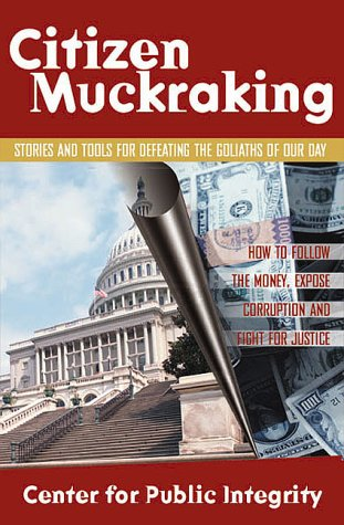 Citizen Muckraking by The Center For Public Integ...