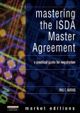 Mastering the Isda Master Agreement: A Practical Guidefor Negotiation