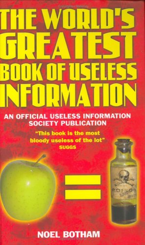 The World's Greatest Book of Useless Information: An Official Useless Information Society Publication