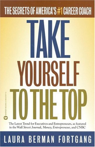 Take Yourself To The Top by Laura Berman Fortgang