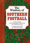 The Wisdom of Southern Football: Common Sense and Uncommon Genius from Dixie Gridiron Greats